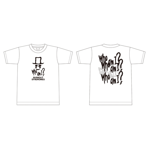 【BURNOUT SYNDROMES】『Who am I?』Tシャツ/WHITE