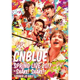 SPRING LIVE 2017 -Shake! Shake!- @OSAKA-JO HALL【通常盤DVD】