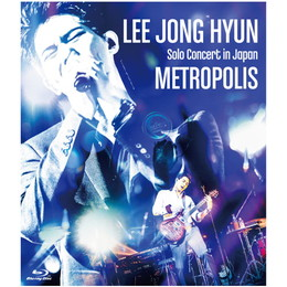 イ・ジョンヒョン (from CNBLUE)『LEE JONG HYUN Solo Concert in Japan -METROPOLIS-』【通常盤Blu-ray】