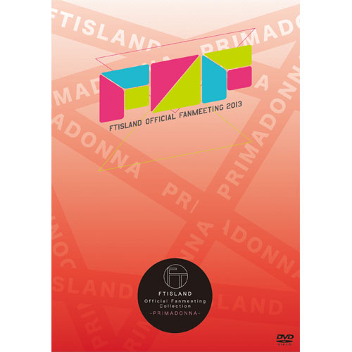 FTISLAND OFFICIAL FANMEETING 2013 【FTISLAND Official Fanmeeting Collection - PRIMADONNA - 】