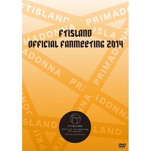 FTISLAND OFFICIAL FANMEETING 2014 【FTISLAND Official Fanmeeting Collection - PRIMADONNA - 】