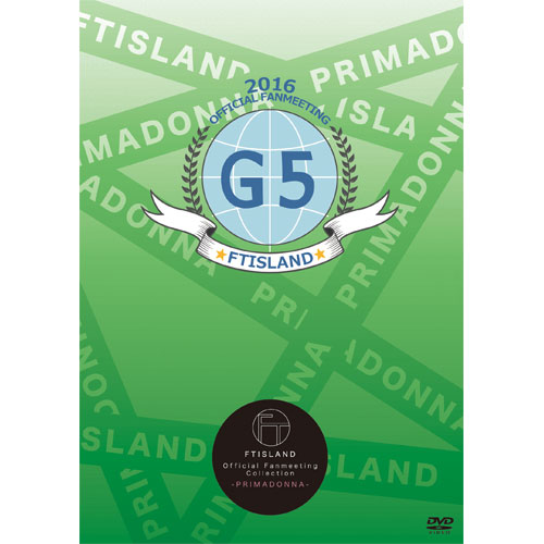 FTISLAND OFFICIAL FANMEETING 2016 -G5- 【FTISLAND Official Fanmeeting Collection - PRIMADONNA - 】