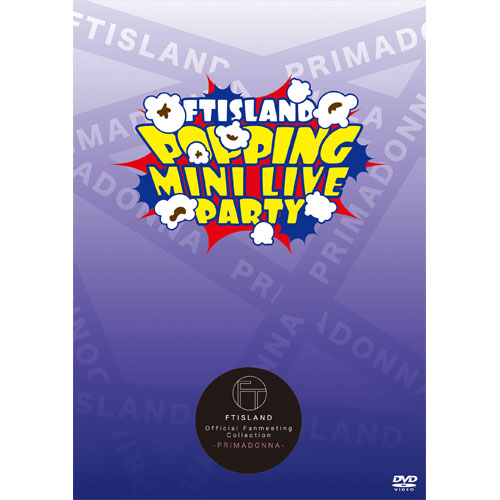 FTISLAND POPPING MINI LIVE PARTY 2018【FTISLAND Official Fanmeeting Collection - PRIMADONNA - 】