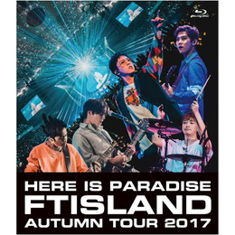 FTISLAND Autumn Tour 2017 - here is Paradise -【通常盤Blu-ray】