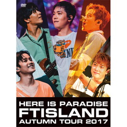 FTISLAND Autumn Tour 2017 - here is Paradise -【Primadonna盤DVD】